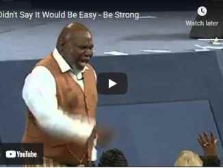 Bishop TD Jakes Sermon - I Didn't Say It Would Be Easy - Be Strong