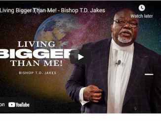 Bishop TD Jakes Sermon - Living Bigger Than Me
