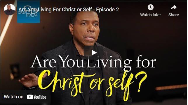 Pastor Creflo Dollar Sermon - Are You Living For Christ or Self