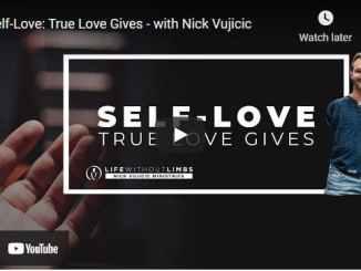 Pastor Nick Vujicic Message - Self-Love: True Love Gives