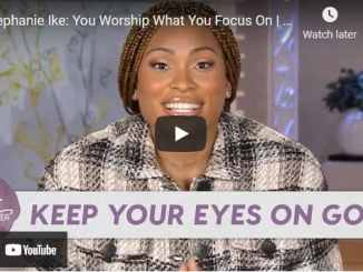 Pastor Stephanie Ike - You Worship What You Focus On
