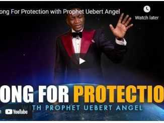 Prophet Uebert Angel - Song For Protection