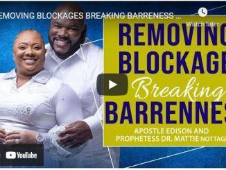 Apostle Edison & Mattie Nottage - Removing Blockages Breaking Bareness