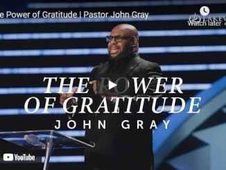 Pastor John Gray Sermon - The Power of Gratitude