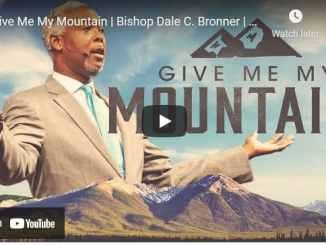 Bishop Dale C. Bronner Sermon - Give Me My Mountain