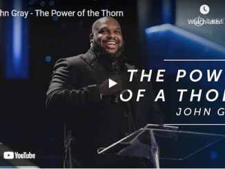 Pastor John Gray Sermon - The Power of the Thorn