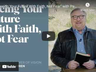 Pastor Rick Warren Sermon - Seeing Your Future With Faith, Not Fear