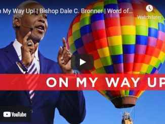 Bishop Dale Bronner Sermon: On My Way Up