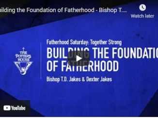 Bishop TD Jakes & Dexter Jakes Building the Foundation of Fatherhood