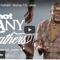 Bishop TD Jakes Fatherhood Sunday Sermon: Not Many Fathers