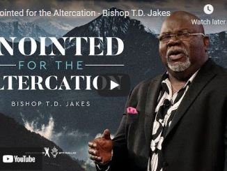 Bishop TD Jakes Sunday Sermon: Anointed for the Altercation