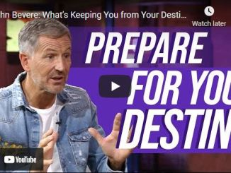 John Bevere: What's Keeping You from Your Destiny?
