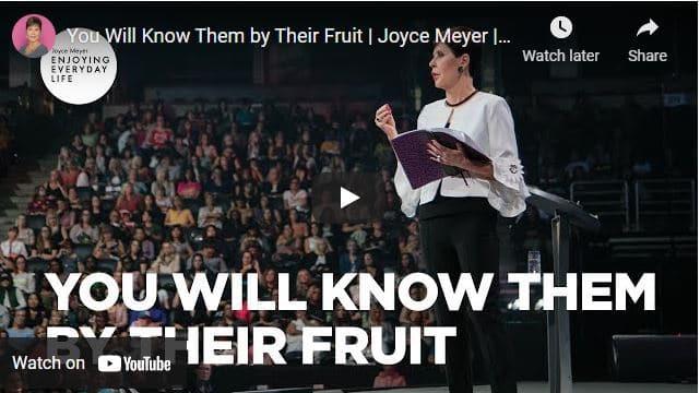 Joyce Meyer: You Will Know Them by Their Fruit