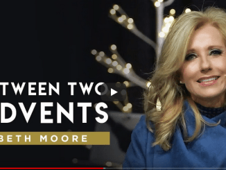 Beth Moore Sermons – Between Two Advents 2