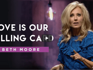 Beth Moore Sermons 2021 - Love is Our Calling Card