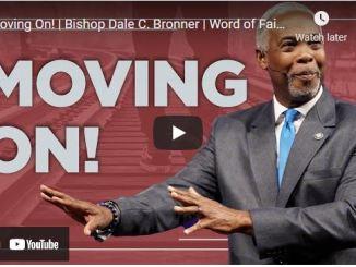 Bishop Dale Bronner Sermon: Moving On