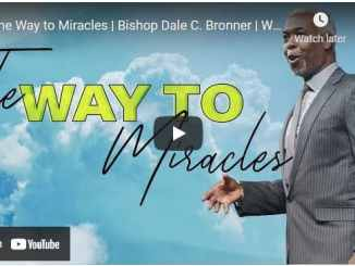 Bishop Dale C. Bronner Sermons: The Way to Miracles