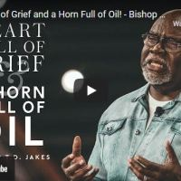 Bishop TD Jakes Sermon: Heart Full of Grief and a Horn Full of Oil