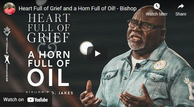Bishop T.D. Jakes Sermon: Heart Full of Grief and a Horn Full of Oil