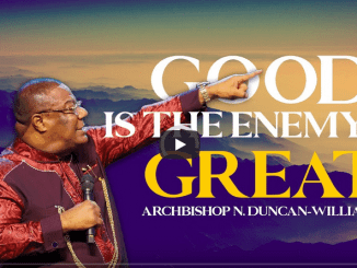 Archbishop Duncan-Williams Sermons - Good Is The Enemy Of Great