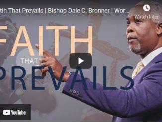 Bishop Dale Bronner Sermon: Faith That Prevails