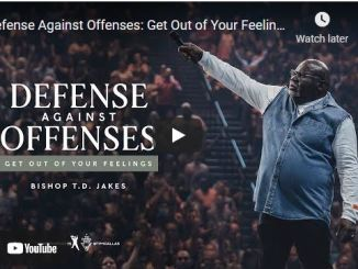 Bishop T.D Jakes Sermon: Defense Against Offenses: Get Out of Your Feelings