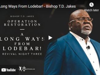 Bishop TD Jakes Sermon: A Long Ways From Lodebar!