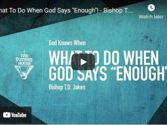 """Bishop TD Jakes Sermon: What To Do When God Says """"Enough""""!"""