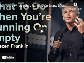 Jentezen Franklin Sermon: What To Do When You're Running On Empty