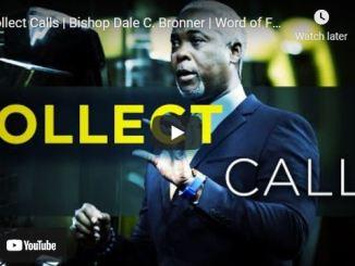 Bishop Dale Bronner Sunday Sermon: Collect Calls