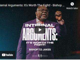 Bishop TD Jakes Sermon: Internal Arguments: It's Worth The Fight!
