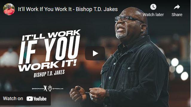 Bishop TD Jakes Sunday Sermon: It'll Work If You Work It
