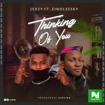 Jexzy - Thinking Of You ft Zinoleesky
