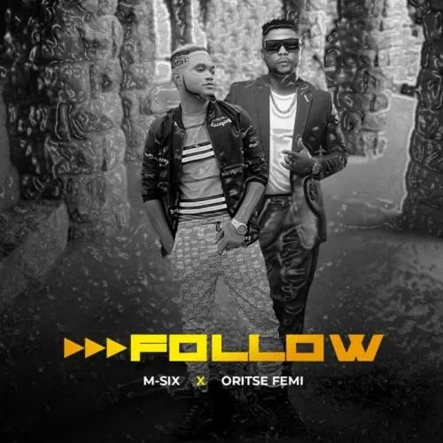 M-Six - Follow Ft. Oritse Femi