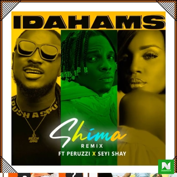 Idahams ft Peruzzi & Seyi Shay - Shima (Remix)