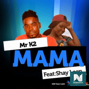 Mr K2 - Mama Ft. Shay Leen