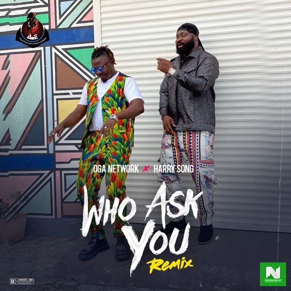 Oga Network - Who Ask You (Remix) ft. Harrysong