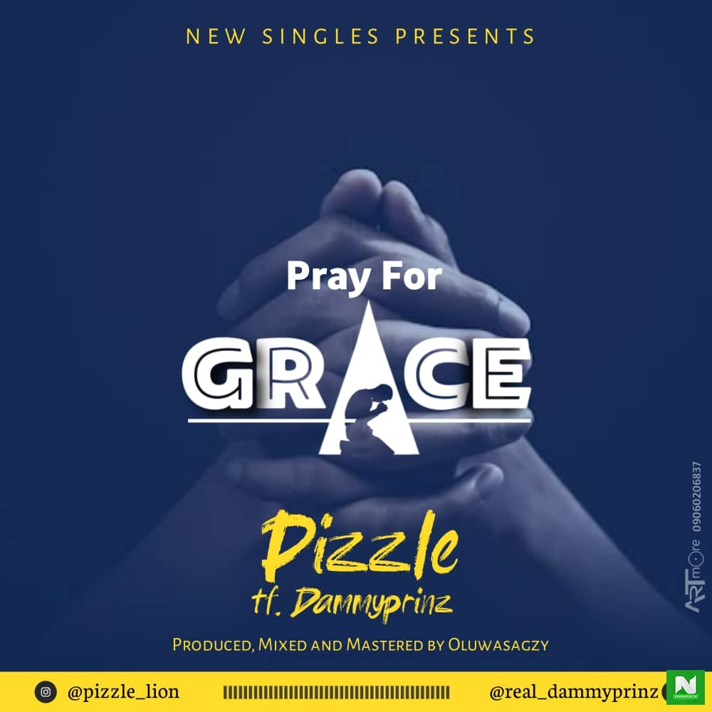 Pizzle - Pray For Grace Ft Dammyprinz