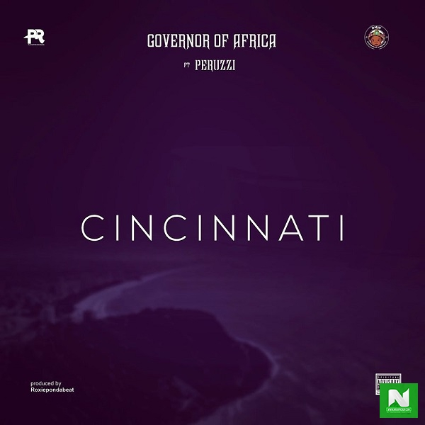 Governor Of Africa - Cincinnati ft. Peruzzi