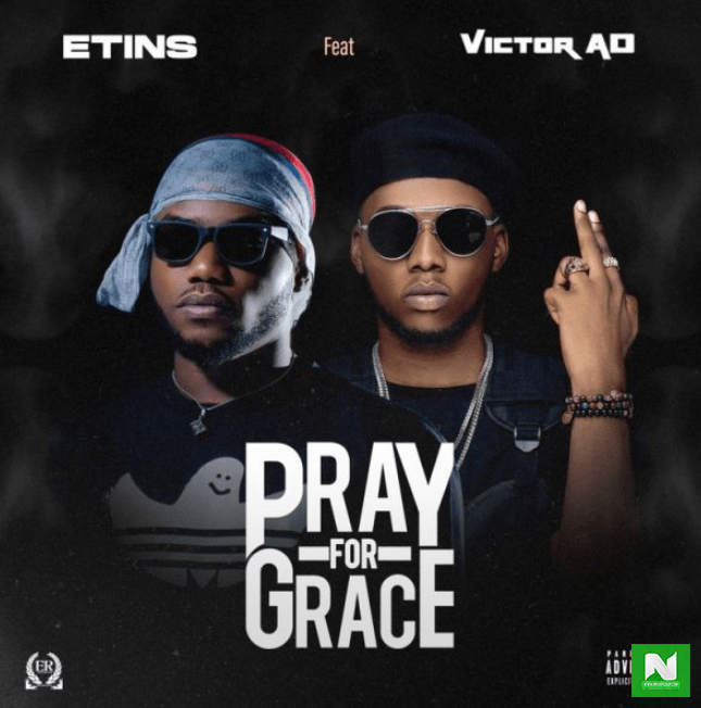Etins - Pray For Grace ft Victor AD & Fiokee