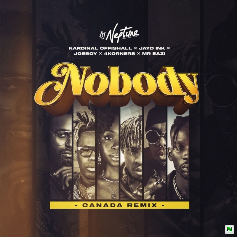 DJ Neptune - Nobody (Canada Remix) Ft 4Korners, Kardinal Offishall, Jayd Ink, Joeboy, Mr Eazi