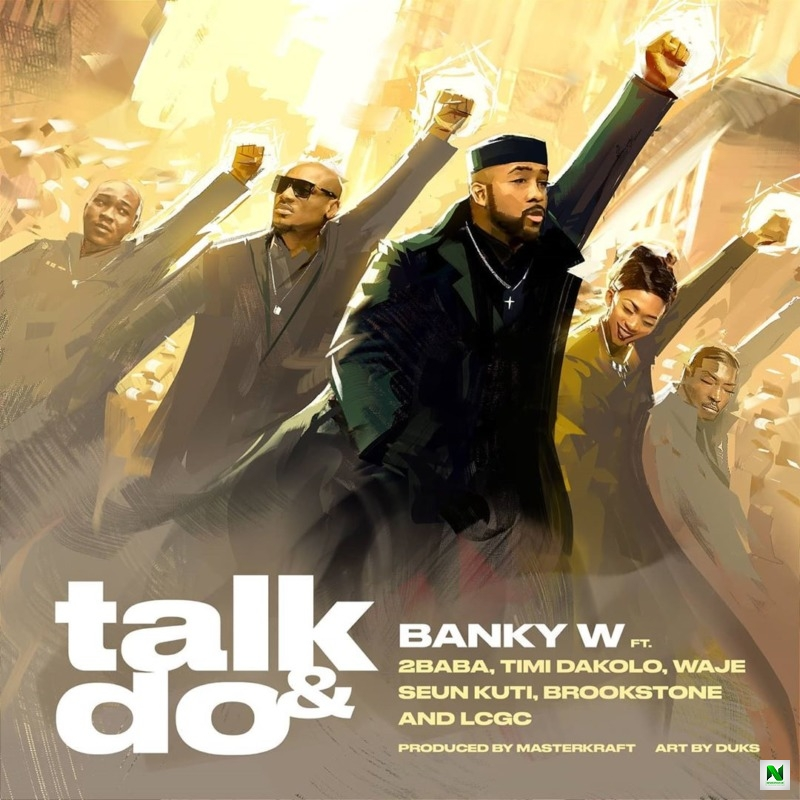 Banky W - Talk And Do ft 2Baba, Timi Dakolo, Waje, Seun Kuti, Brookstone & LCGC
