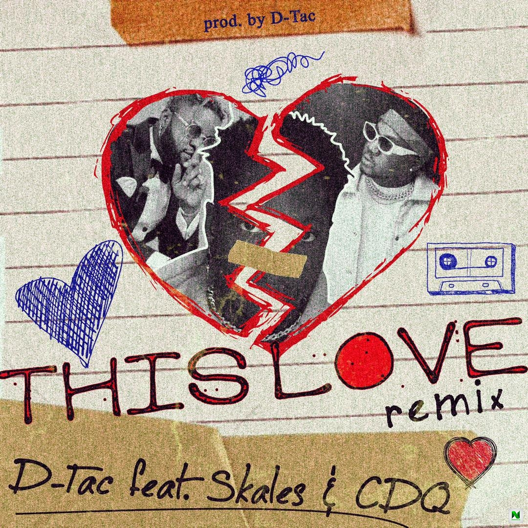 Music: D-Tac - This Love Remix Ft. Skales, CDQ