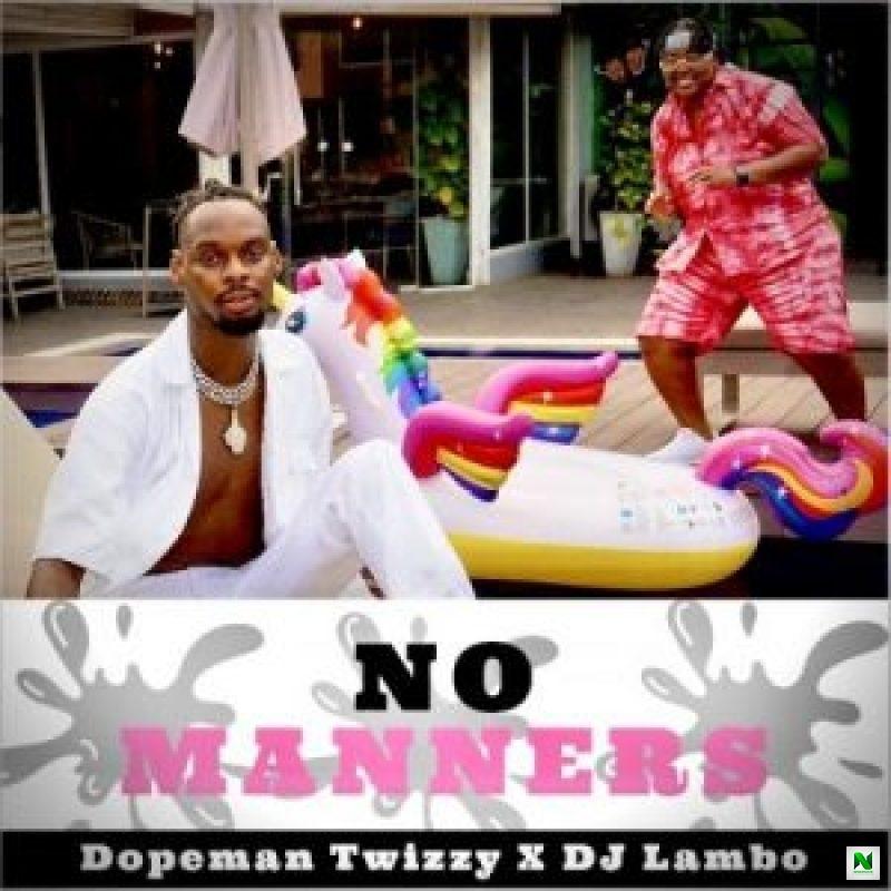 Music: Dopeman Twizzy - No Manners ft DJ Lambo