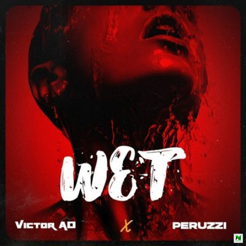 Victor AD - Wet ft Peruzzi