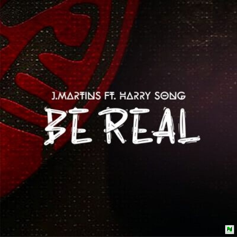 J. Martins - Be Real ft Harrysong