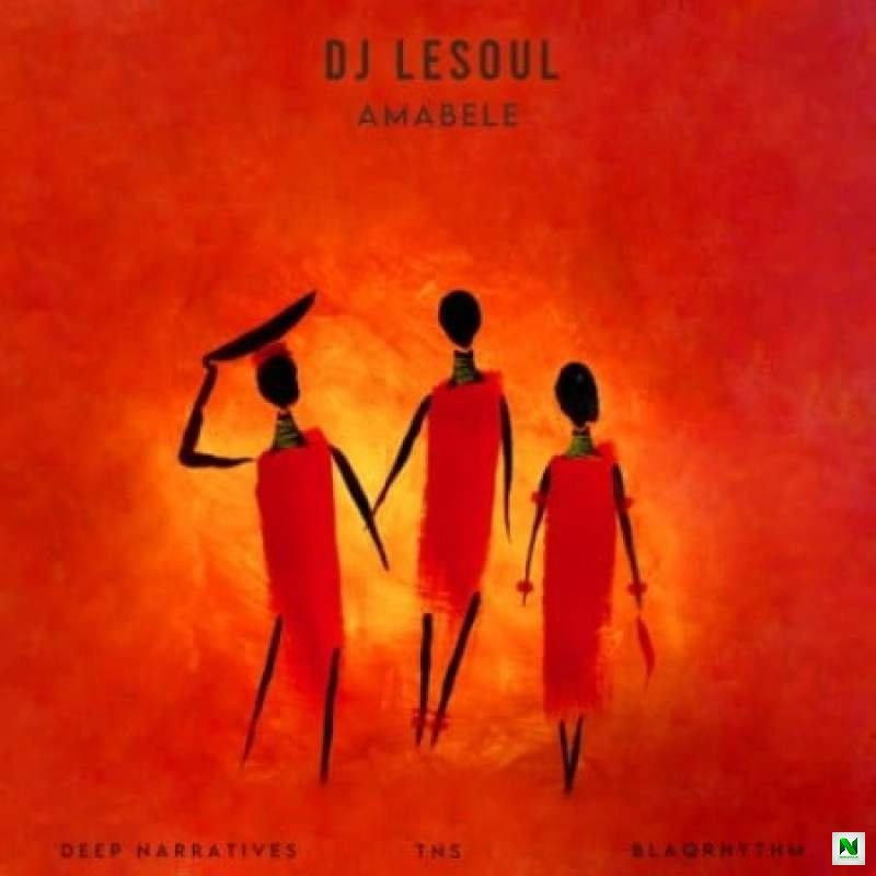 Dj Lesoul – Amabele Ft. Deep Narratives, Tns & Blaqrhythm