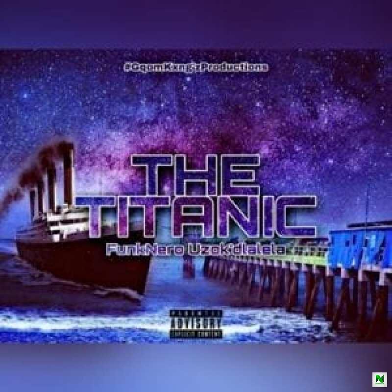 Music: FunkNero Uzok'dlalela - The Titanic