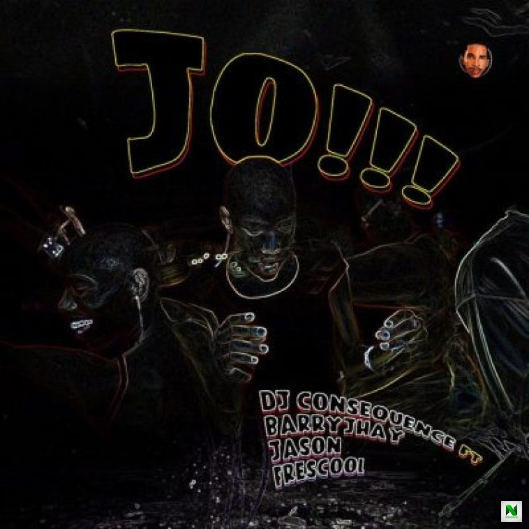 DJ Consequence - JO!!! ft Barry Jhay, Jason & Frescool