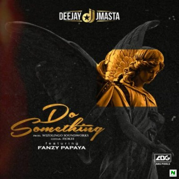 DJ J Masta - Do Something ft Fanzy Papaya